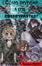 ¿Cómo invocar a los creepypastas? by Hidden-Mirror