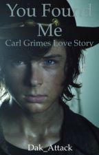 You Found Me ~ Carl Grimes Love Story by Dak_Attack