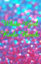 White Girl Rule Book by awmygriers_