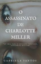 O Assassinato de Charlotte Miller by GabrielaLuzia
