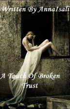 A Touch of Broken Trust (Complete) by AnnaIsali