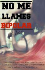 "No me llames ""Bipolar"" by ByJc00"