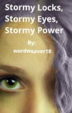 Stormy Locks, Stormy Eyes, Stormy Power [ON HOLD] by wordweaver18
