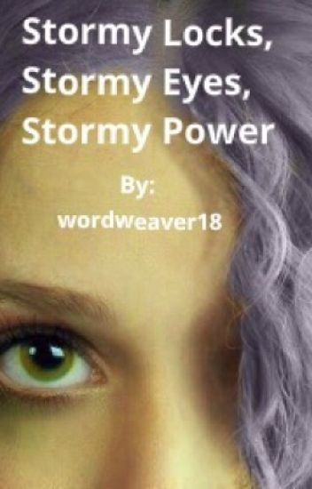 Stormy Locks, Stormy Eyes, Stormy Power [ON HOLD]