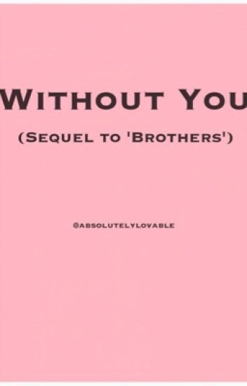 Without You (Sequel to Brothers)