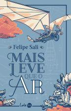 Mais leve que o ar (HISTÓRIA COMPLETA) by FelipeSali