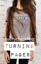 Turning Pages (ON HOLD) by realitycheckfirst