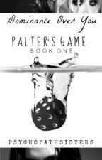 Dominance Over You: Palter's Game by PsychopathSisters