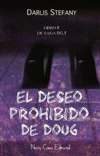 El Deseo Prohibido de Doug (BG.5 libro #2) Disponible en Librerías. by darlis_steff