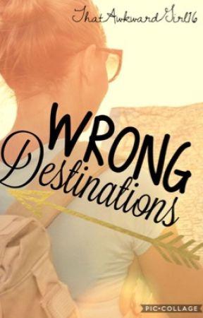Wrong Destinations by ThatAwkwardGirl16