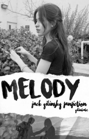 Melody (A Jack Gilinsky fanfiction)*EDITING* by gilinbabe