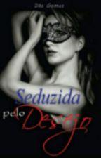 Seduzida Pelo Desejo (Completo) by DkS_LoveReading