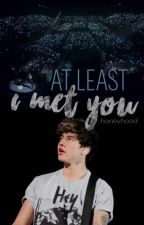 at least I met you. » cth; one shot. by -honeyhood