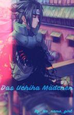 Das Uchiha Mädchen (Naruto FF) by No_Name_Girl_