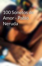 100 Sonetos de Amor - Pablo Neruda by natzcaceres