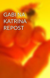 GABI NA KATRINA REPOST by boisenti28