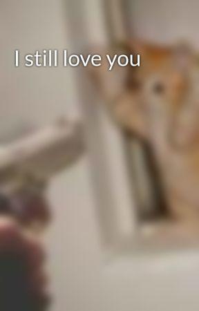 I still love you by clairebear101