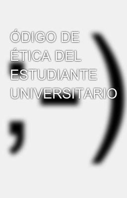ÓDIGO DE ÉTICA DEL ESTUDIANTE UNIVERSITARIO