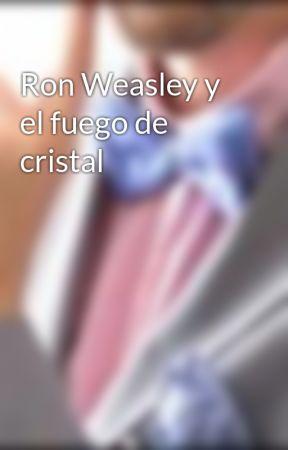 Ron Weasley y el fuego de cristal by jdgreenfield