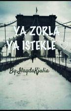 Ya Zorla Ya Istekle ♡ #Wattys2015 by IlaydaKjulia