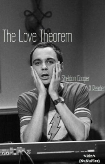 Sheldon Cooper x Reader .:The Love Theorem:.