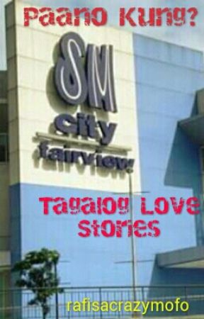 Paano Kung? (Tagalog Love Stories) (Completed) by rafisacrazymofo