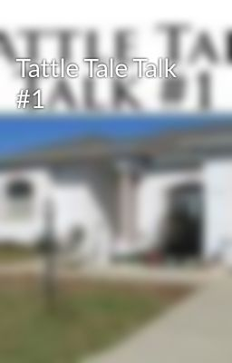 Tattle Tale Talk #1