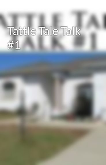 Tattle Tale Talk #1 by tattletaletalk
