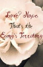 Love? Nope Thats The Enemy's Territory by PeaceLuvHippes