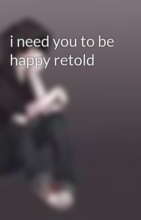i need you to be happy retold by killtheinnocents