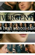 Divergent- A high school tale by BreathingOnly