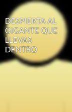 DESPIERTA AL GIGANTE QUE LLEVAS DENTRO by picacho