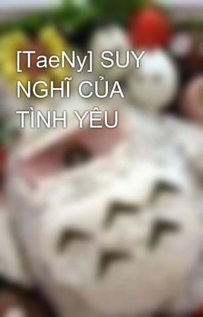 [TaeNy] SUY NGHĨ CỦA TÌNH YÊU by Mushroom0108