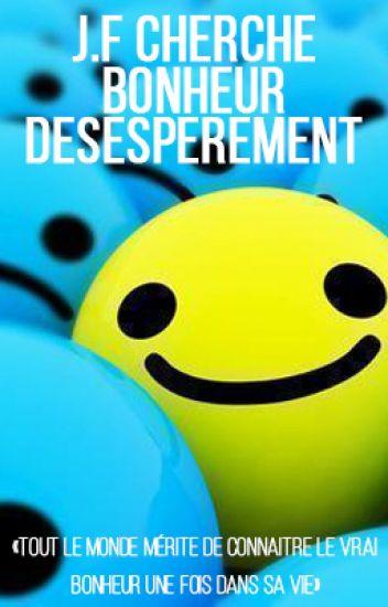 J.F cherche bonheur, désespérément