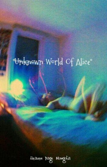 """""""Alice-н мэдэхгүй ертөнц"""" """"Unknown World Of Alice"""""""