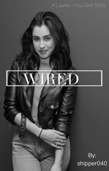 Wired (Lauren/you)