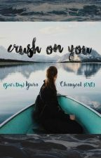 Crush On You (EXO Girl's Day Fanfic) by tash203
