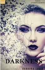 Saga Eternamente: Darkness (EM BREVE) by BluSilva