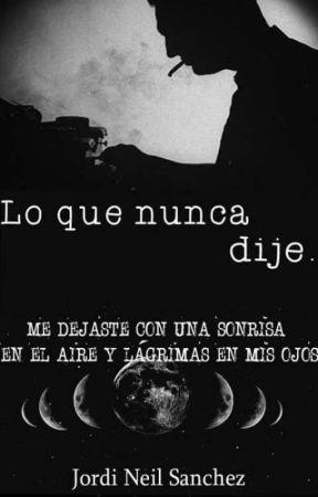 Lo que nunca dije by JordiNeilSanchez
