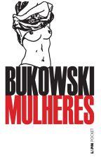Mulheres - Charles Bukowski by barreirosduda