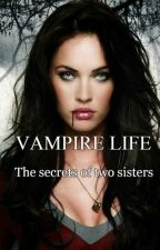 Vampire life:the secrets of two sisters by magic_loverr