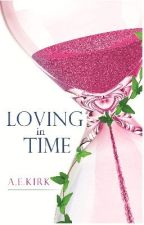 Loving In Time (Book 1): Chapter One-Six PUBLISHED by AE_KIrk