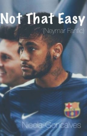 Not That Easy (Neymar Fanfic) ON HOLD by nicola-goncalves