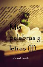 Mis palabras y letras (II)_(#Wattys2015) by GemaLisbeth