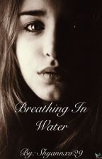 Breathing in Water by Shyannxo29