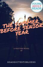 The Summer Before Senior Year by xoaddictedtobluexo