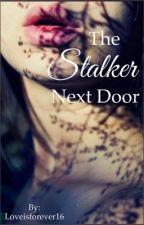 The Stalker Next Door by Loveisforever16