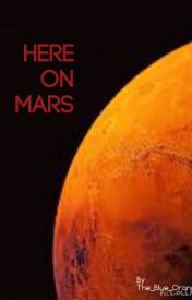 Here on Mars by The_Blue_Orange