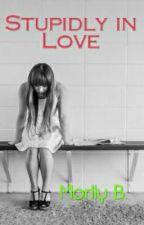 Stupidly in Love by MomorOneDbiebz