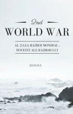 Al 2-lea Razboi Mondial : Povesti ale Razboiului by Hanoxx